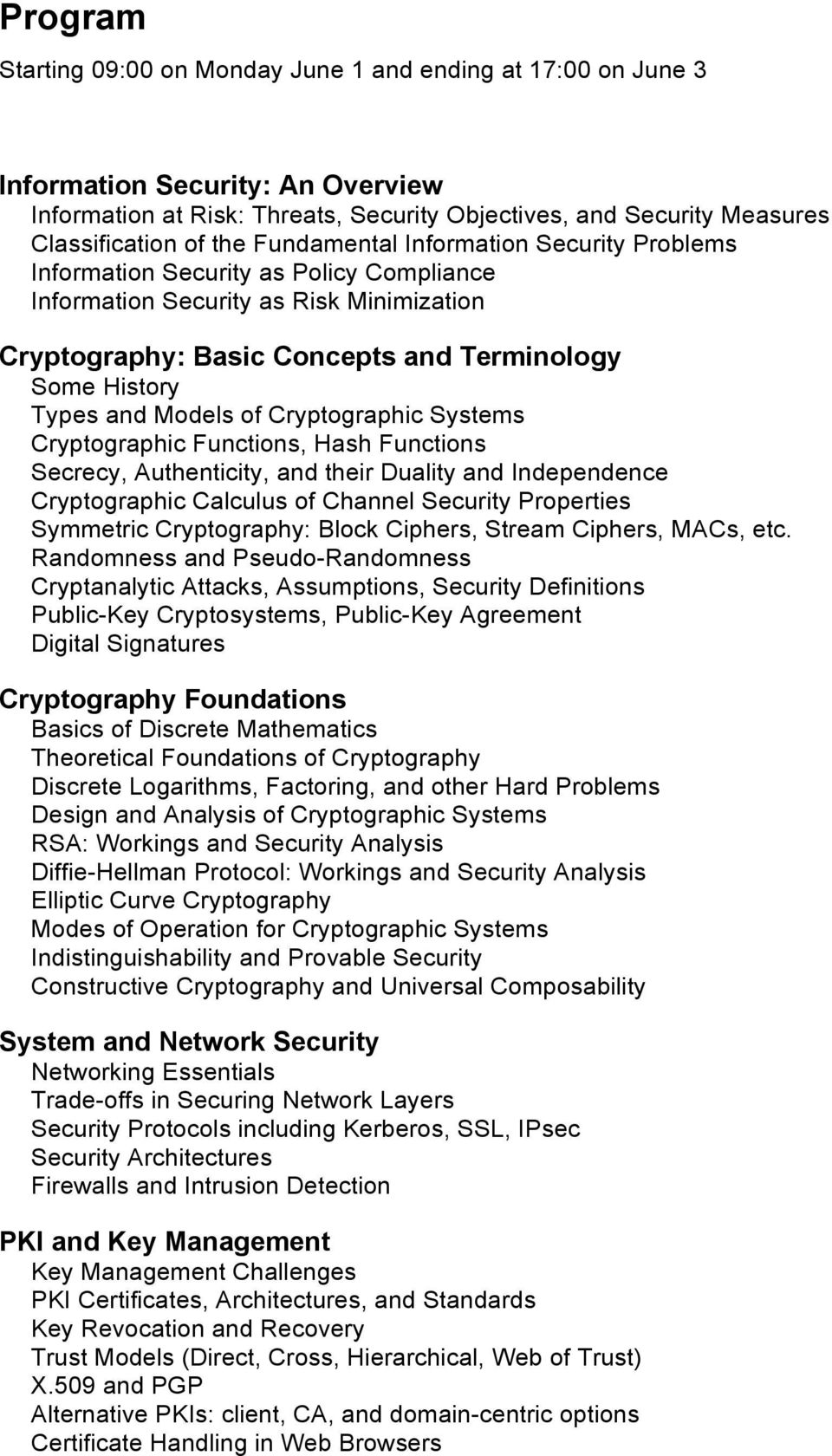 Models of Cryptographic Systems Cryptographic Functions, Hash Functions Secrecy, Authenticity, and their Duality and Independence Cryptographic Calculus of Channel Security Properties Symmetric