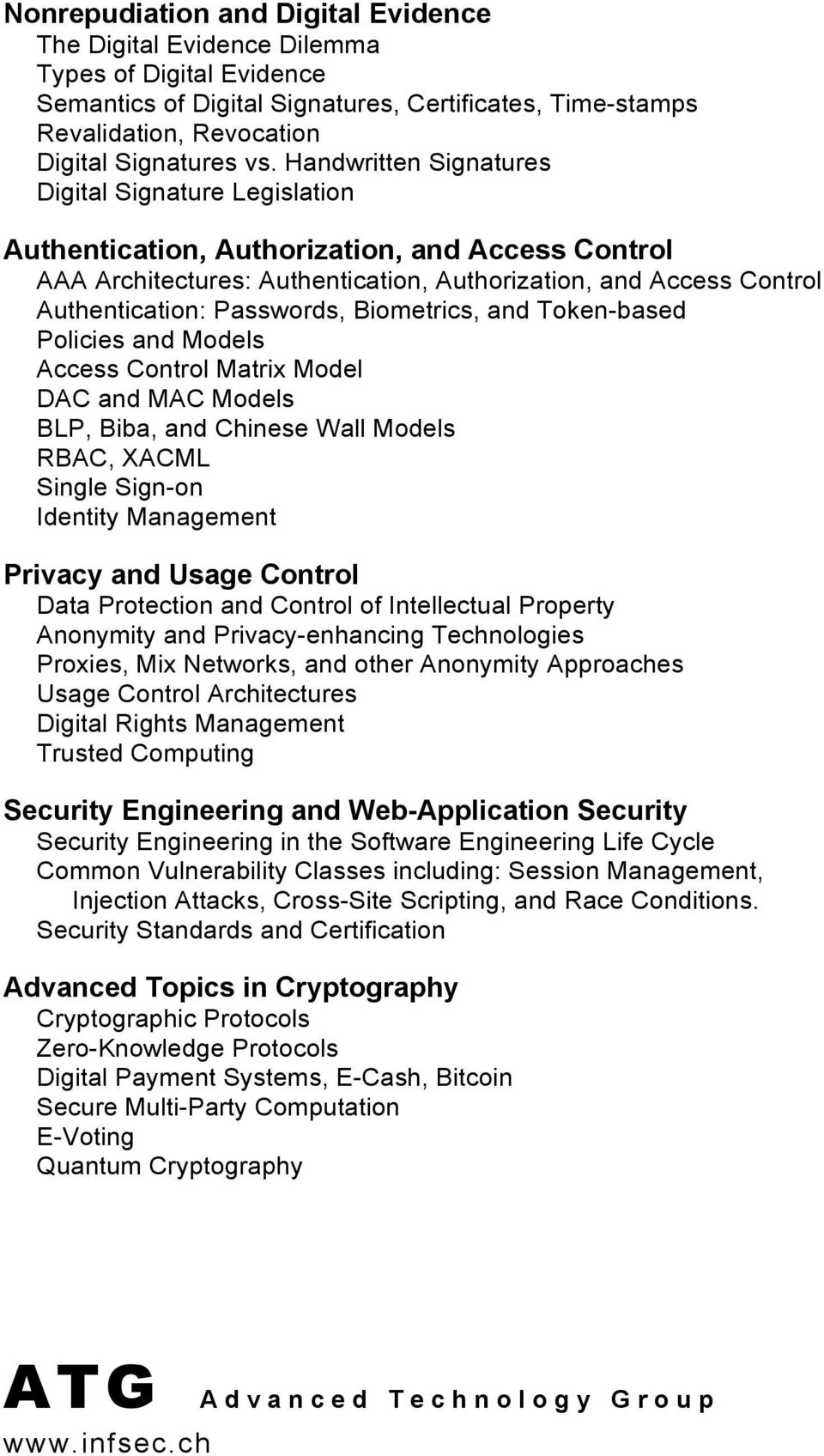 Biometrics, and Token-based Policies and Models Access Control Matrix Model DAC and MAC Models BLP, Biba, and Chinese Wall Models RBAC, XACML Single Sign-on Identity Management Privacy and Usage