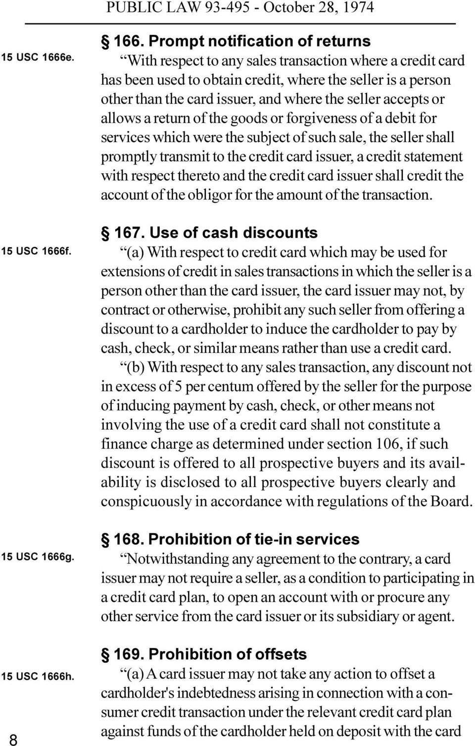accepts or allows a return of the goods or forgiveness of a debit for services which were the subject of such sale, the seller shall promptly transmit to the credit card issuer, a credit statement