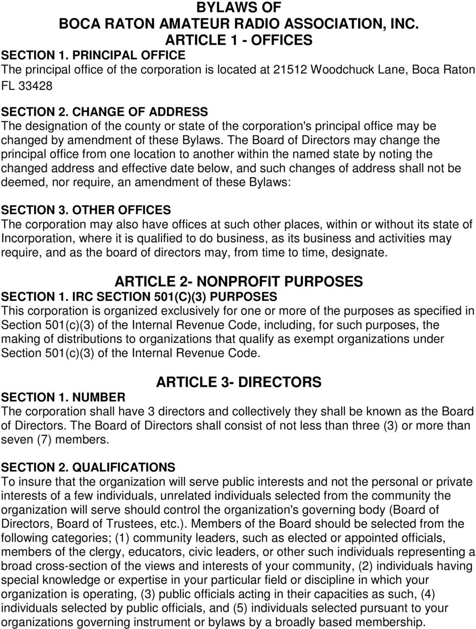 CHANGE OF ADDRESS The designation of the county or state of the corporation's principal office may be changed by amendment of these Bylaws.