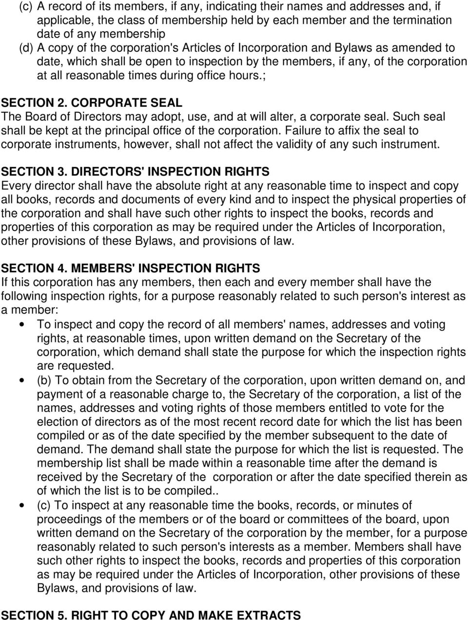; SECTION 2. CORPORATE SEAL The Board of Directors may adopt, use, and at will alter, a corporate seal. Such seal shall be kept at the principal office of the corporation.