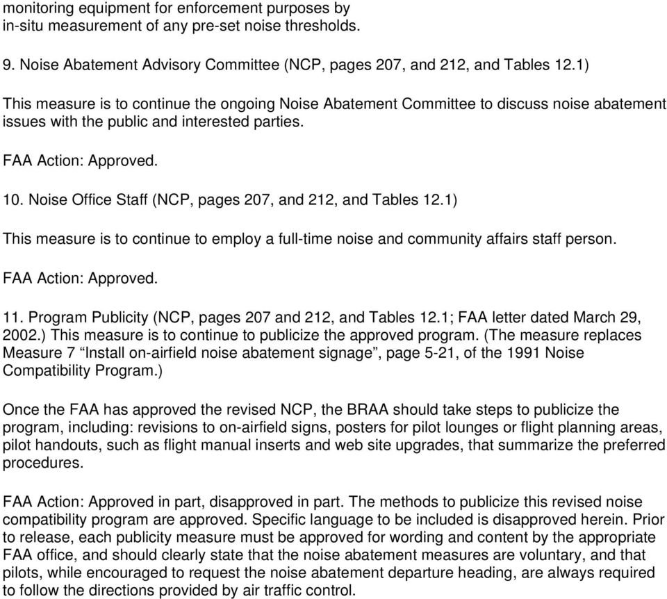 Noise Office Staff (NCP, pages 207, and 212, and Tables 12.1) This measure is to continue to employ a full-time noise and community affairs staff person. FAA Action: Approved. 11.