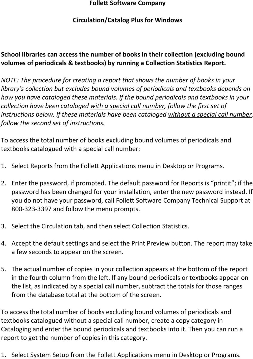 NOTE: The procedure for creating a report that shows the number of books in your library s collection but excludes bound volumes of periodicals and textbooks depends on how you have cataloged these