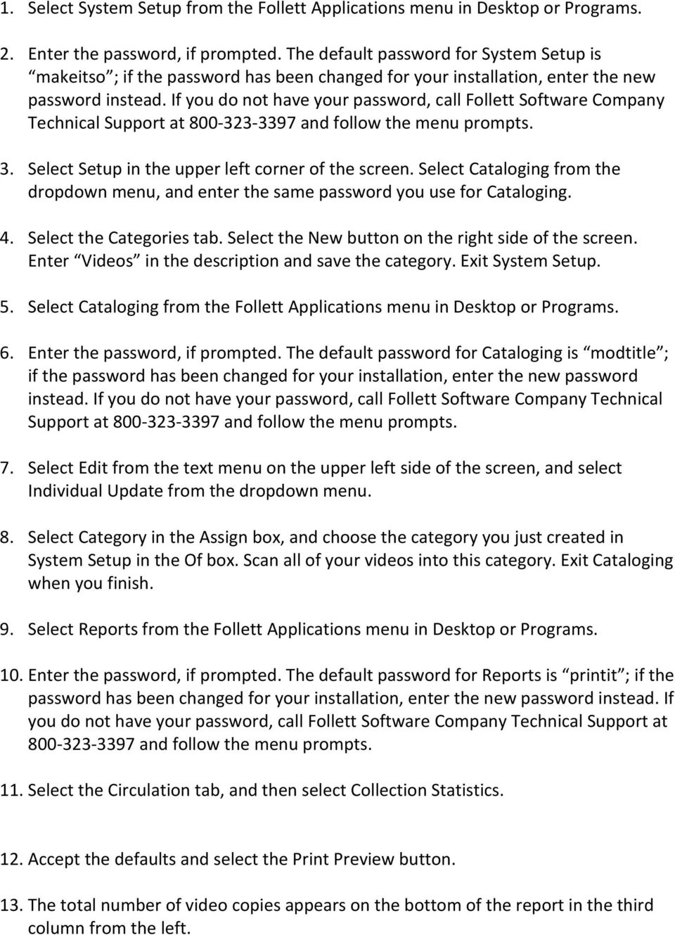 Select Cataloging from the Follett Applications menu in Desktop or Programs. Support at 800-8.