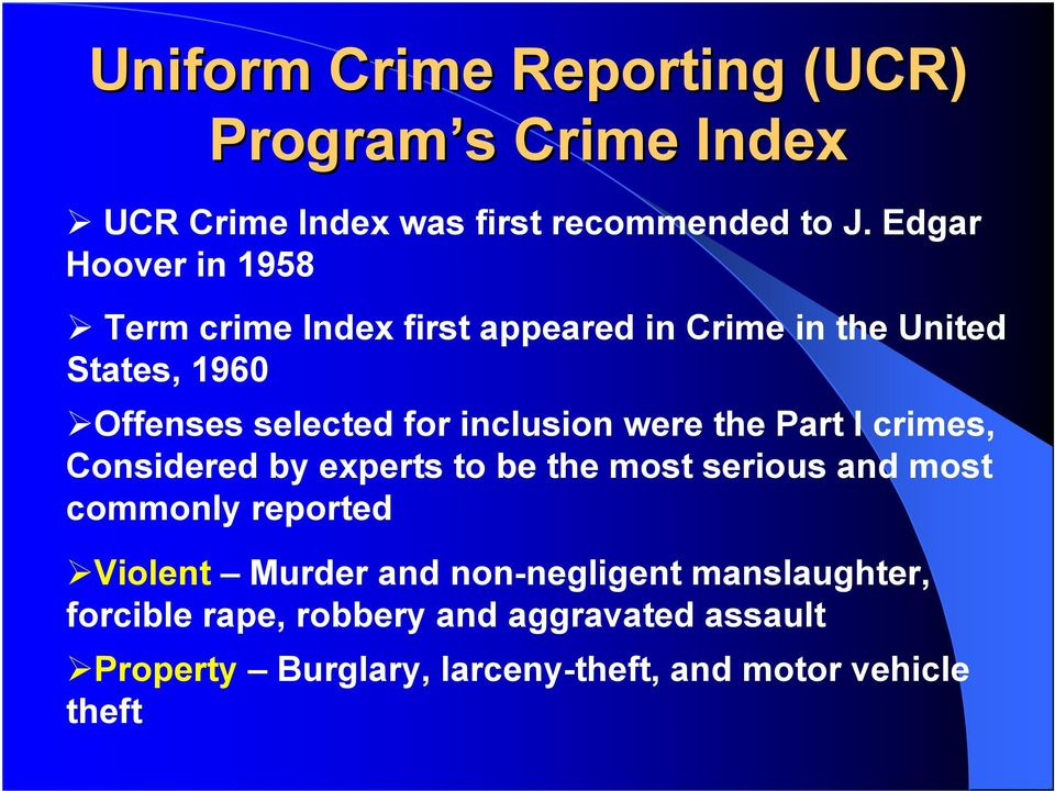 inclusion were the Part I crimes, Considered by experts to be the most serious and most commonly reported Violent
