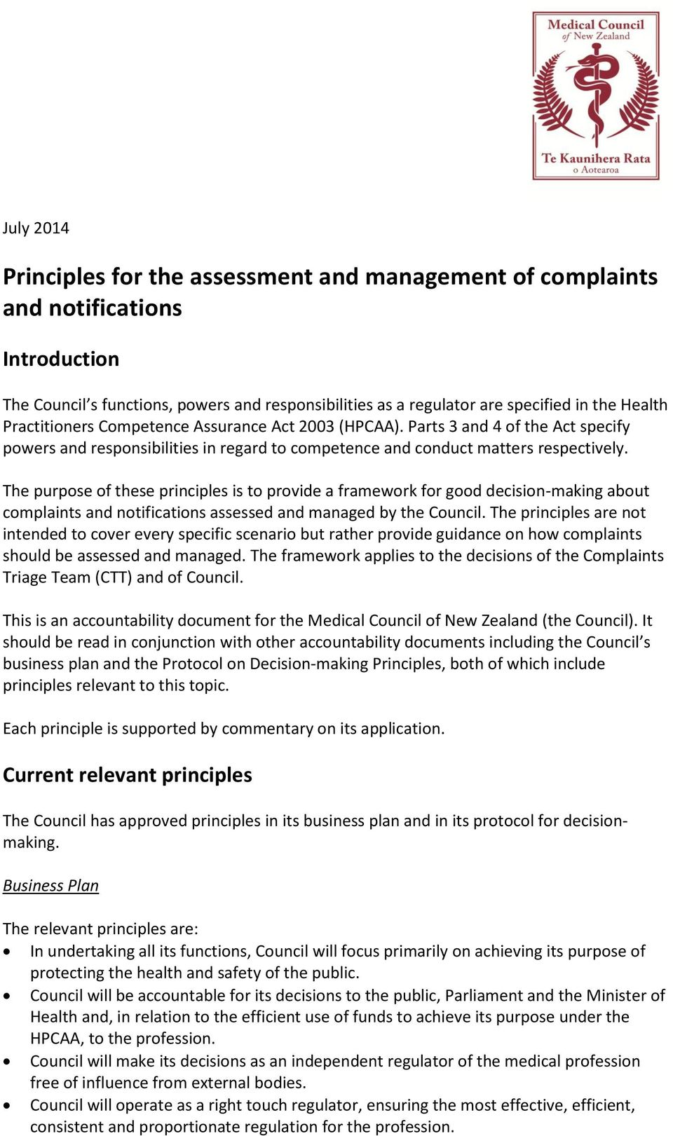 The purpose of these principles is to provide a framework for good decision-making about complaints and notifications assessed and managed by the Council.