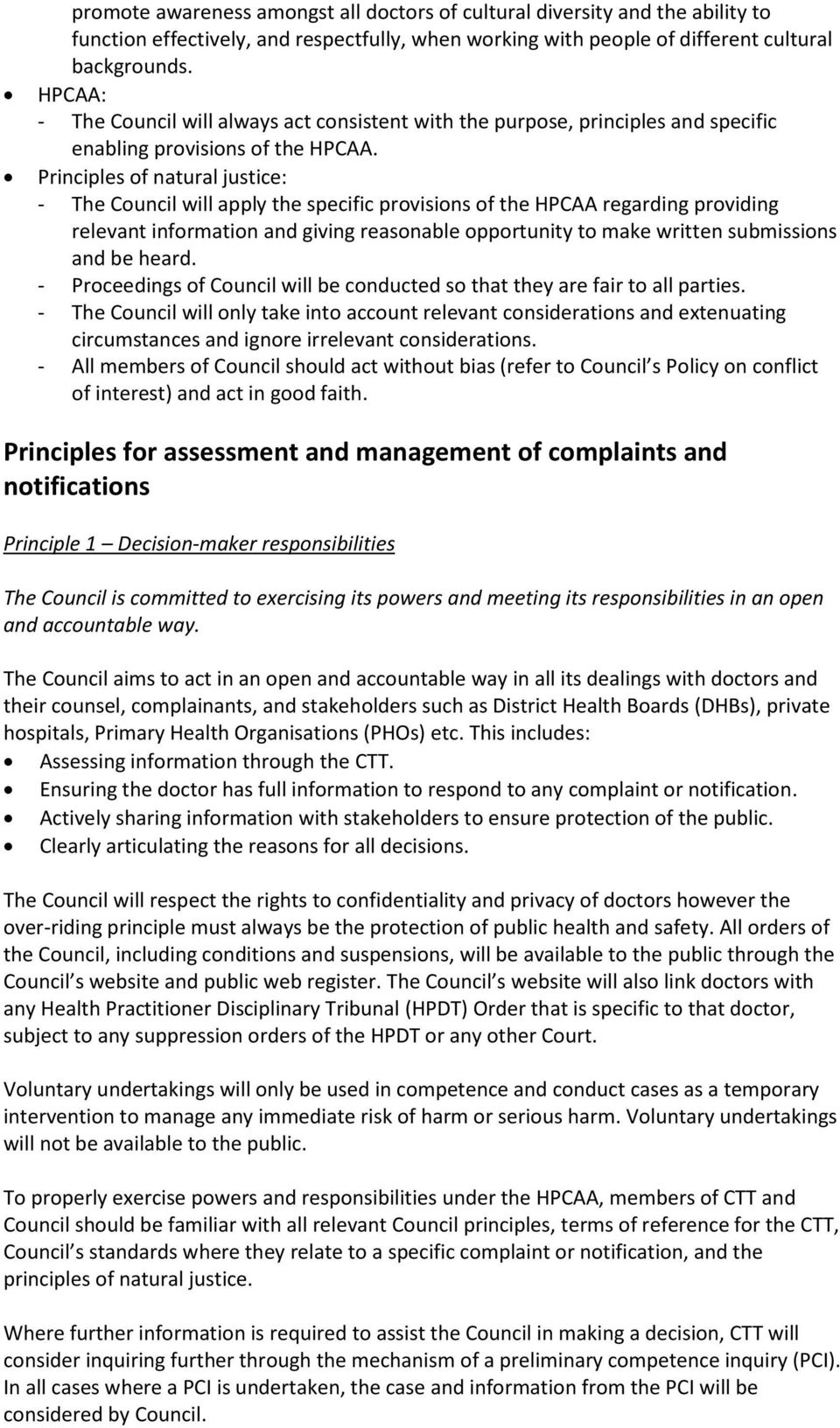 Principles of natural justice: - The Council will apply the specific provisions of the HPCAA regarding providing relevant information and giving reasonable opportunity to make written submissions and
