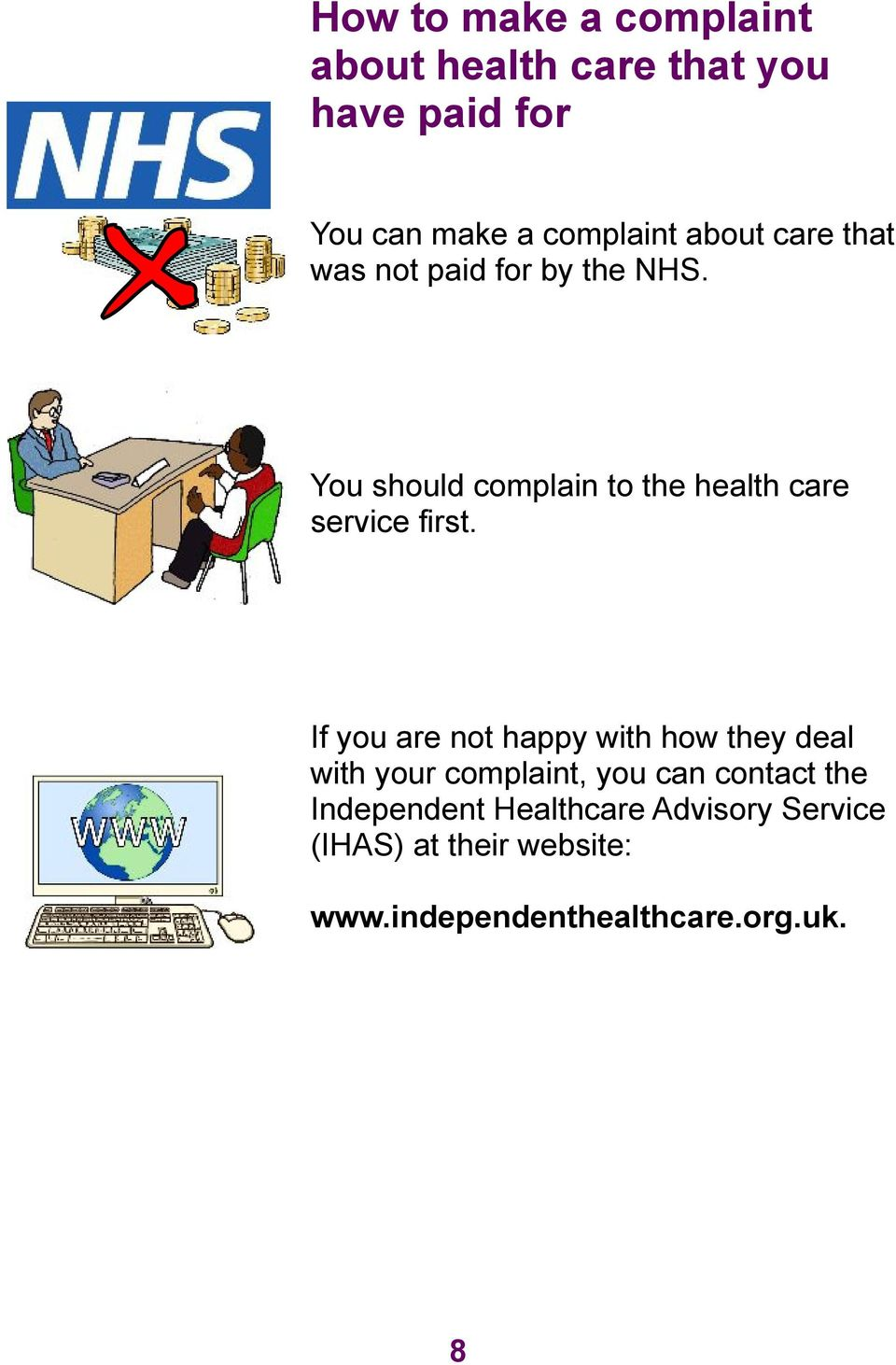 You should complain to the health care service first.