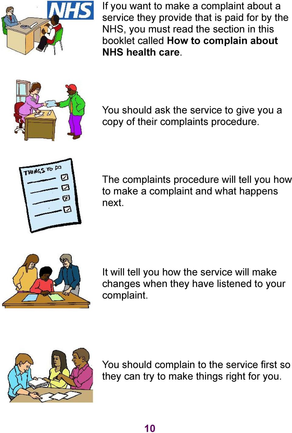 The complaints procedure will tell you how to make a complaint and what happens next.