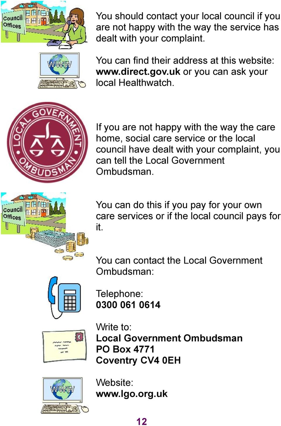 If you are not happy with the way the care home, social care service or the local council have dealt with your complaint, you can tell the Local Government