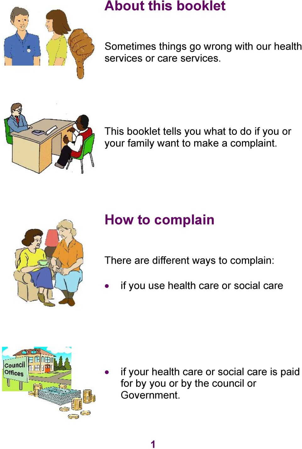 How to complain There are different ways to complain: if you use health care or social