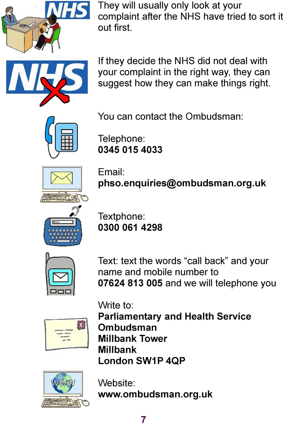 You can contact the Ombudsman: Telephone: 0345 015 4033 Email: phso.enquiries@ombudsman.org.