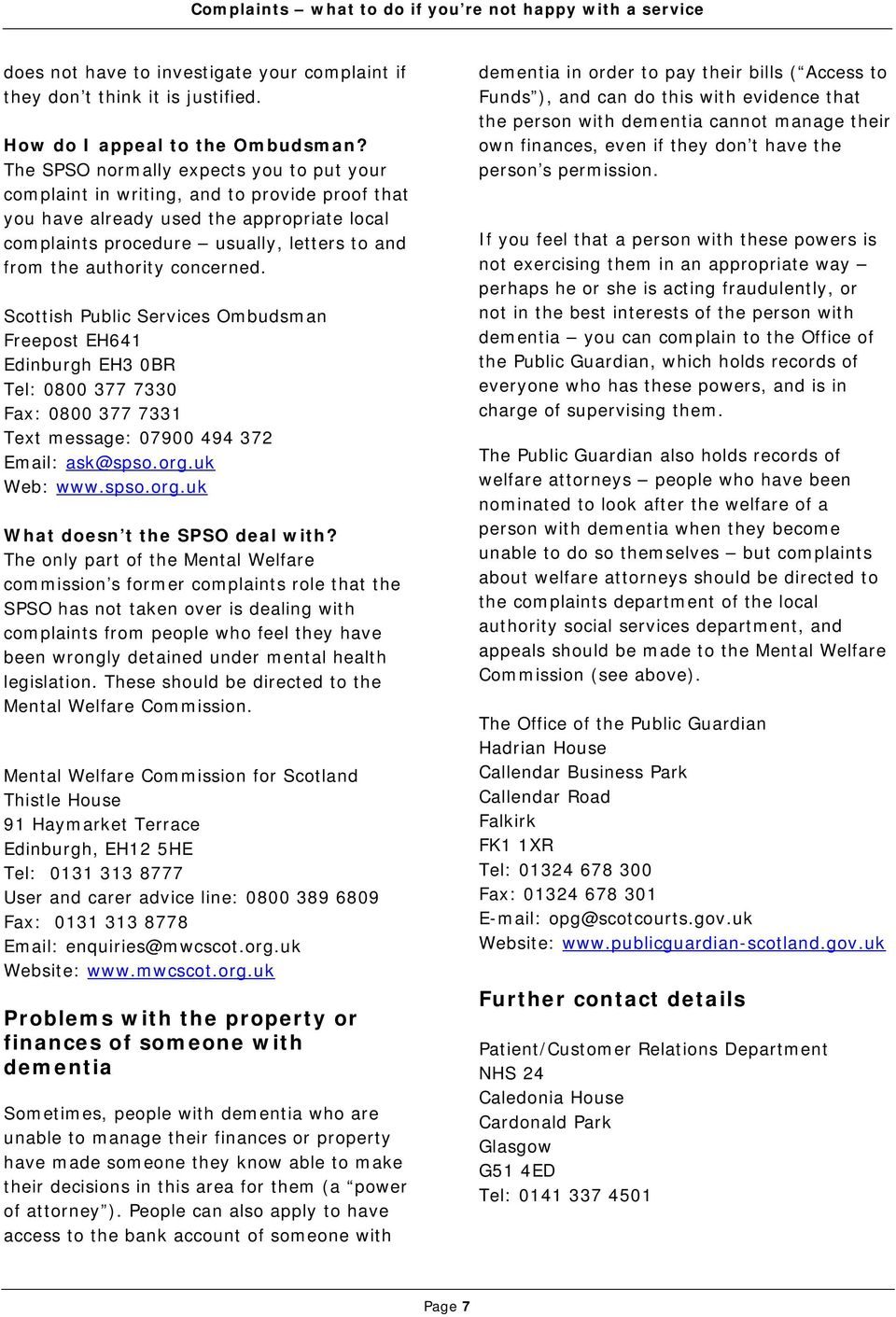 concerned. Scottish Public Services Ombudsman Freepost EH641 Edinburgh EH3 0BR Tel: 0800 377 7330 Fax: 0800 377 7331 Text message: 07900 494 372 Email: ask@spso.org.uk Web: www.spso.org.uk What doesn t the SPSO deal with?