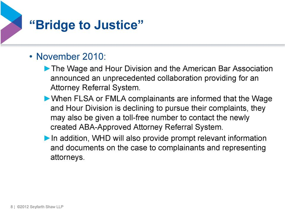 When FLSA or FMLA complainants are informed that the Wage and Hour Division is declining to pursue their complaints, they may also be given