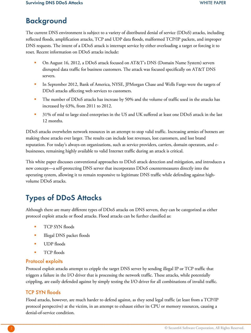 Recent information on DDoS attacks include: On August 16, 2012, a DDoS attack focused on AT&T's DNS (Domain Name System) servers disrupted data traffic for business customers.