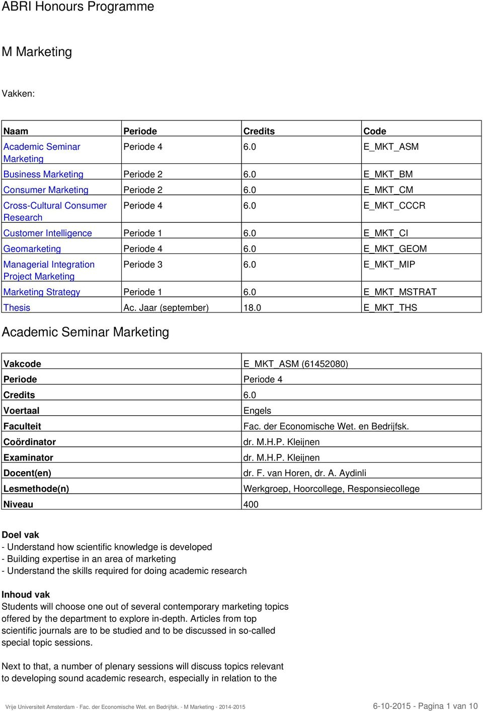 0 E_MKT_GEOM Managerial Integration Project Marketing Periode 3 6.0 E_MKT_MIP Marketing Strategy Periode 1 6.0 E_MKT_MSTRAT Thesis Ac. Jaar (september) 18.
