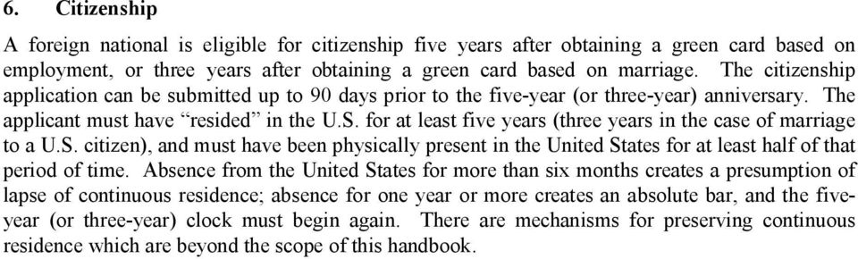 for at least five years (three years in the case of marriage to a U.S. citizen), and must have been physically present in the United States for at least half of that period of time.