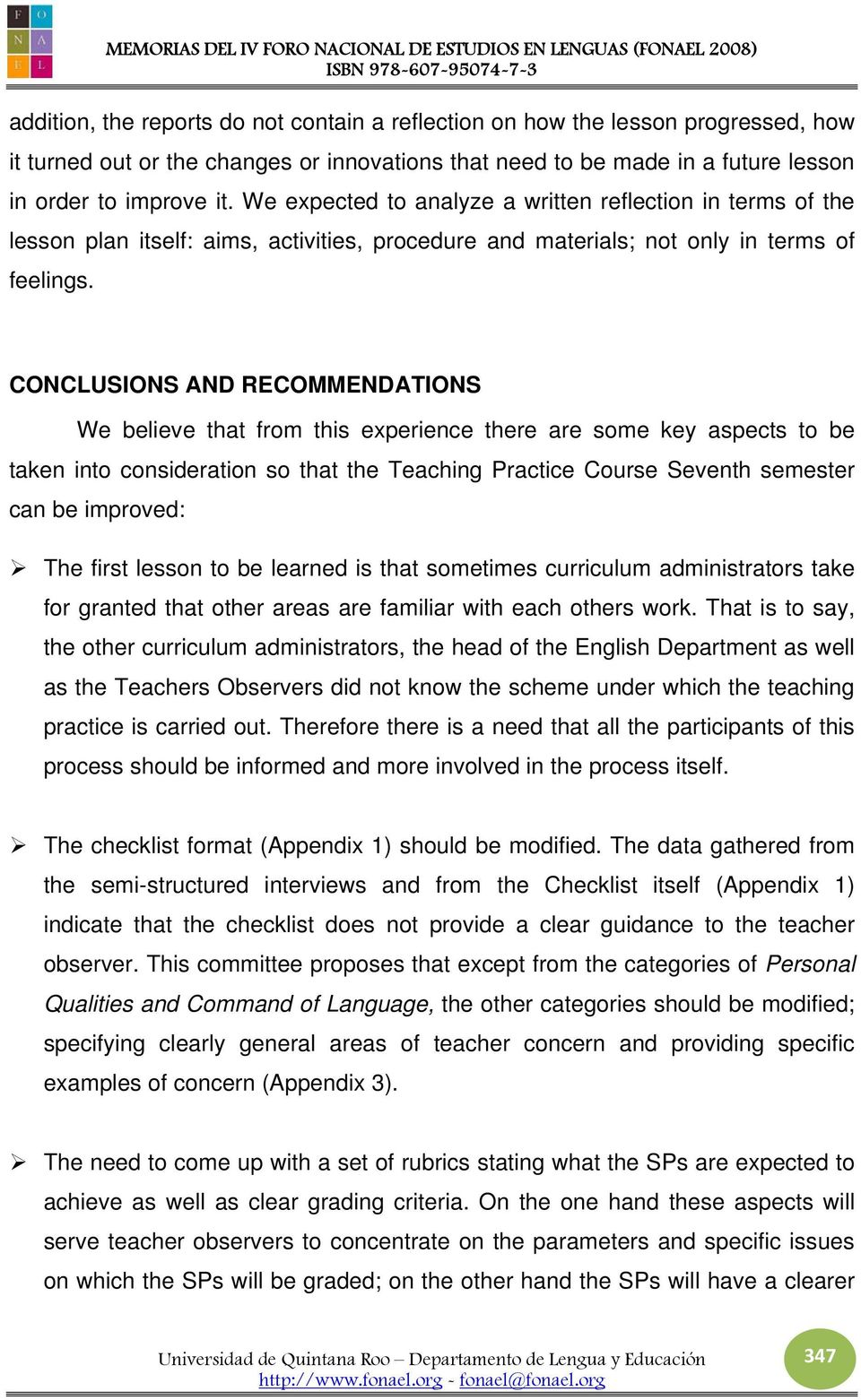 CONCLUSIONS AND RECOMMENDATIONS We believe that from this experience there are some key aspects to be taken into consideration so that the Teaching Practice Course Seventh semester can be improved: