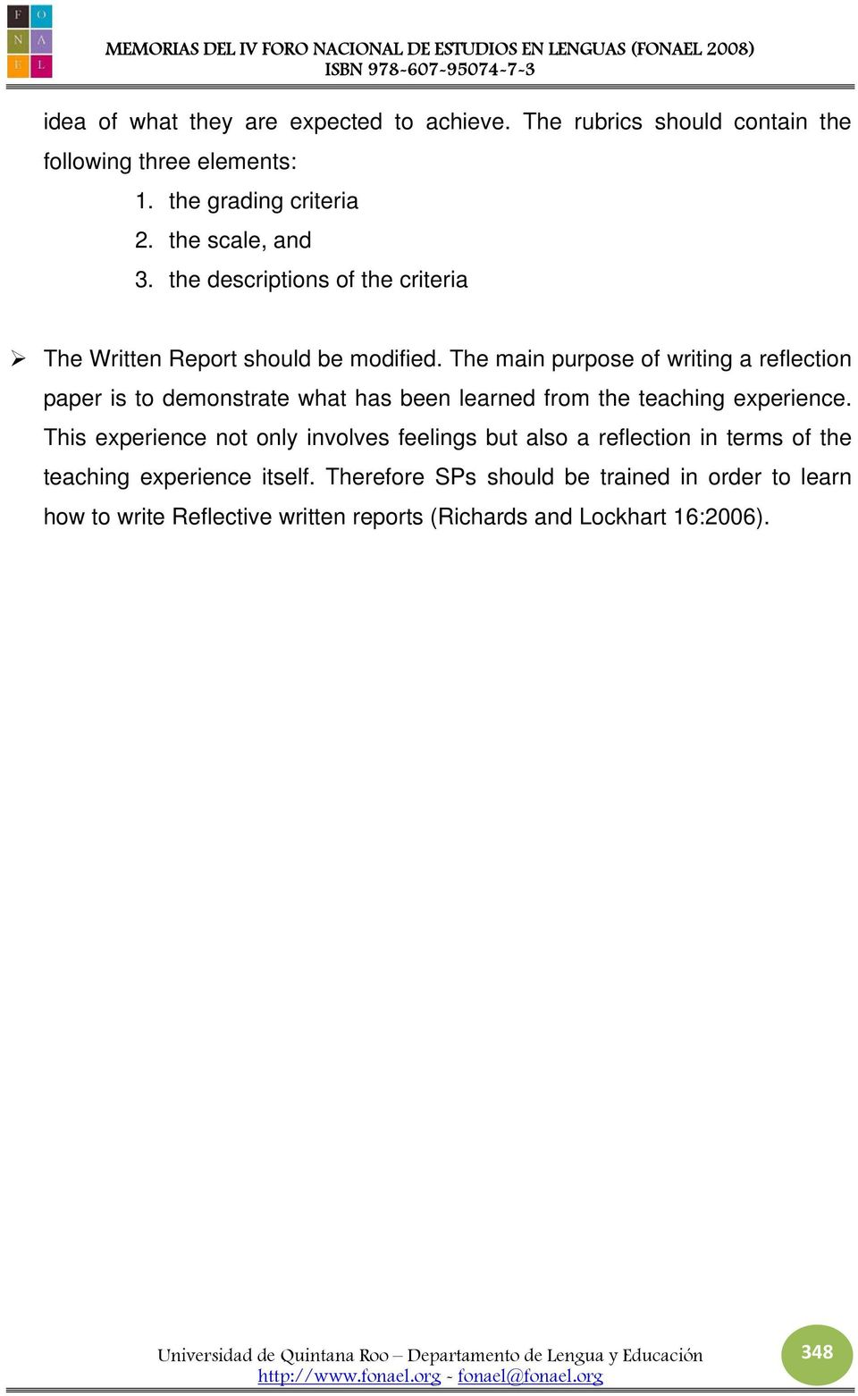 The main purpose of writing a reflection paper is to demonstrate what has been learned from the teaching experience.