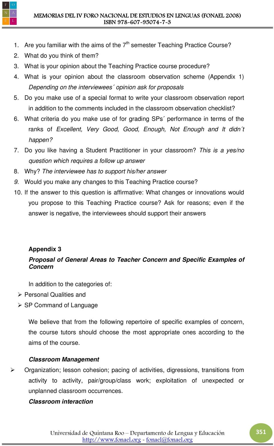 Do you make use of a special format to write your classroom observation report in addition to the comments included in the classroom observation checklist? 6.