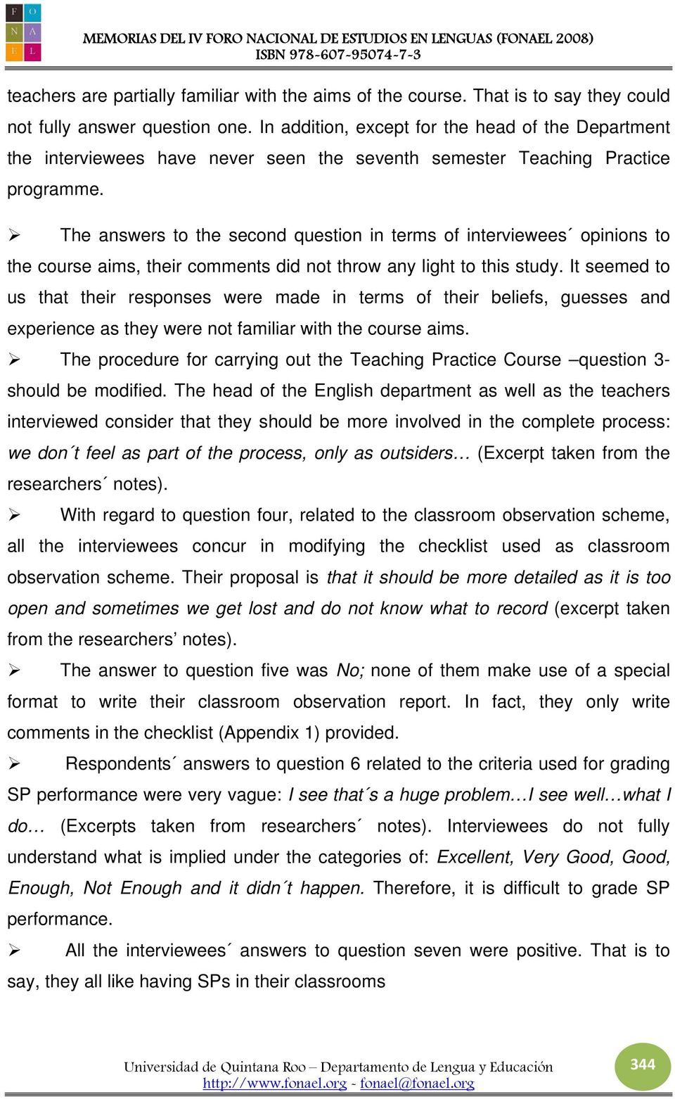 The answers to the second question in terms of interviewees opinions to the course aims, their comments did not throw any light to this study.