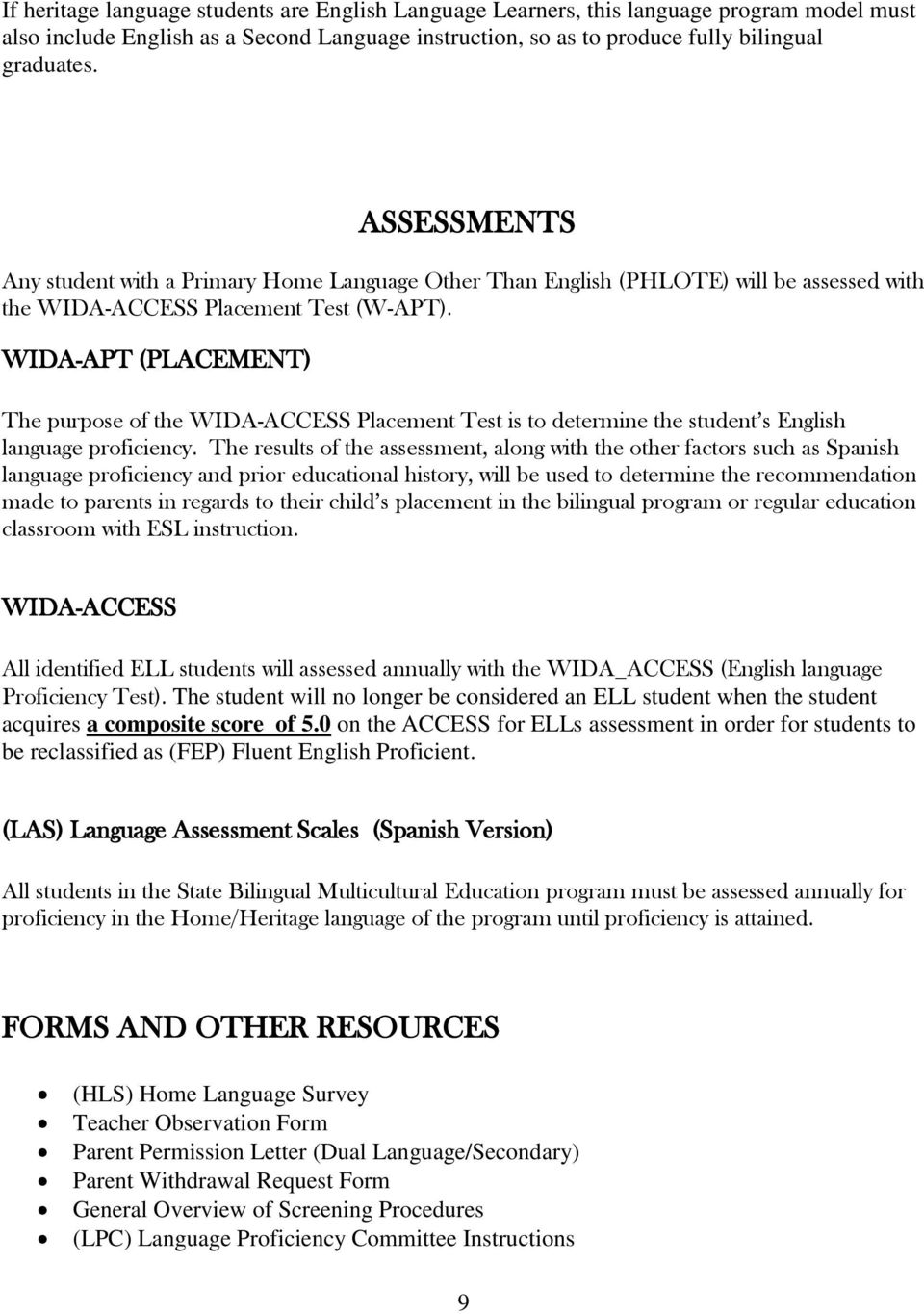 WIDA-APT (PLACEMENT) The purpose of the WIDA-ACCESS Placement Test is to determine the student s English language proficiency.