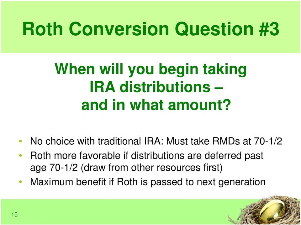 No choice with traditional IRA: Must take RMDs at 70-1/2 Roth more favorable