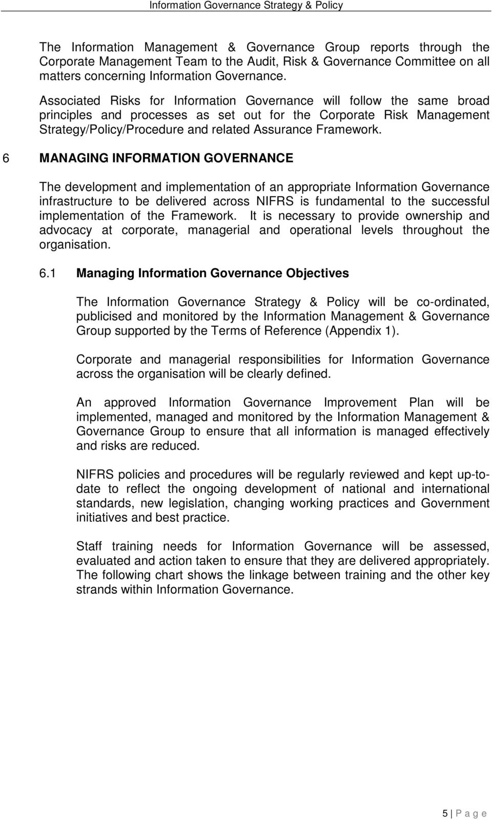 6 MANAGING INFORMATION GOVERNANCE The development and implementation of an appropriate Information Governance infrastructure to be delivered across NIFRS is fundamental to the successful
