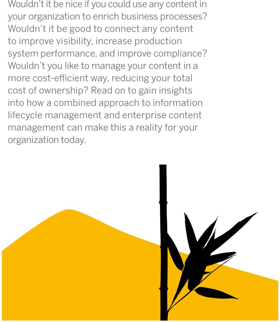 Wouldn t you like to manage your content in a more cost-efficient way, reducing your total cost of ownership?