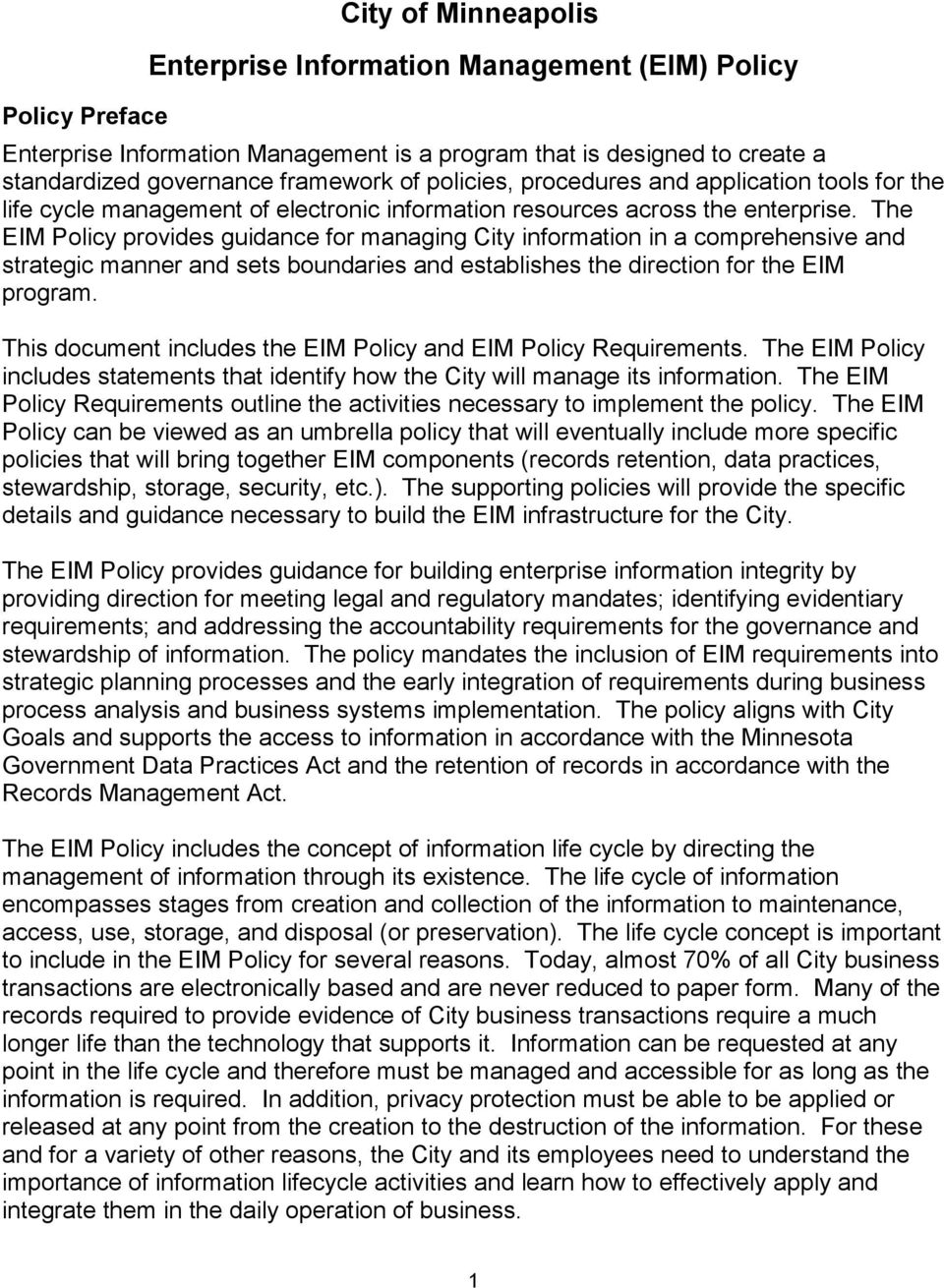 The EIM Policy provides guidance for managing City information in a comprehensive and strategic manner and sets boundaries and establishes the direction for the EIM program.