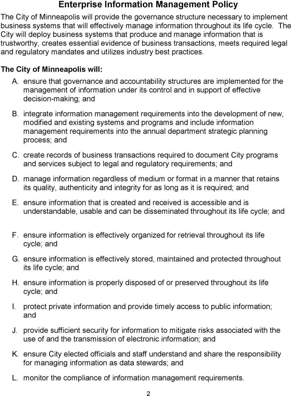 The City will deploy business systems that produce and manage information that is trustworthy, creates essential evidence of business transactions, meets required legal and regulatory mandates and