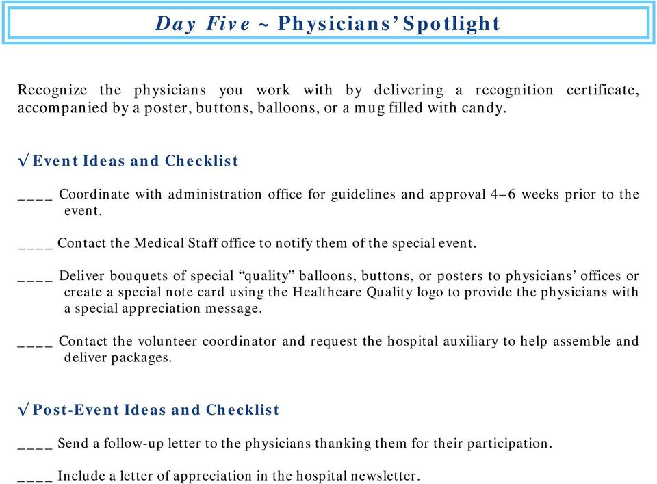 Deliver bouquets of special quality balloons, buttons, or posters to physicians offices or create a special note card using the Healthcare Quality logo to provide the physicians with a special