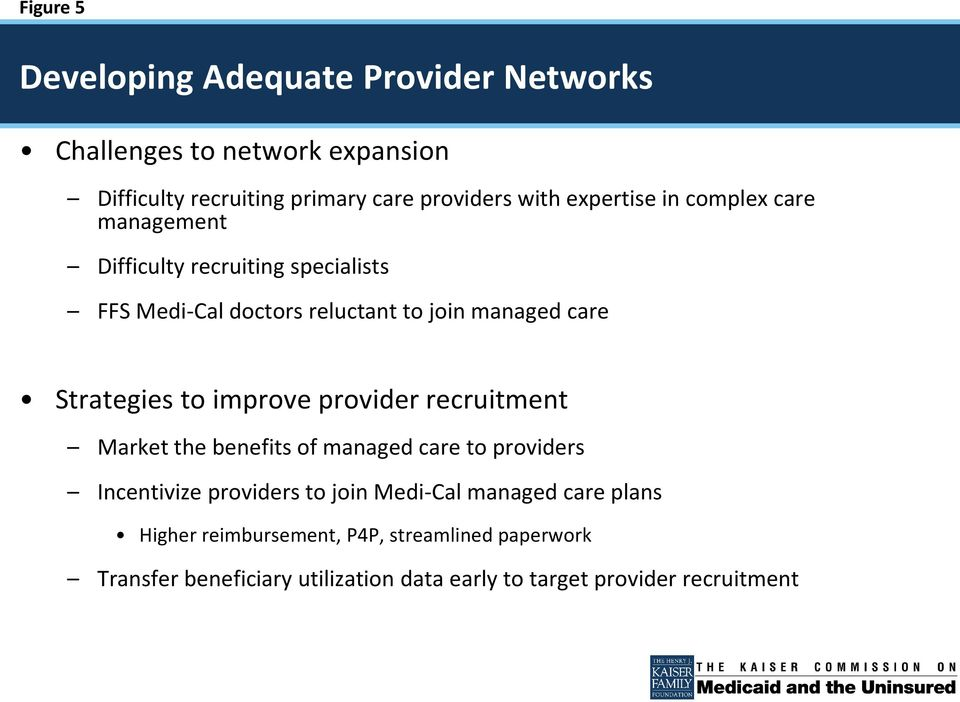 Strategies to improve provider recruitment Market the benefits of managed care to providers Incentivize providers to join Medi-Cal