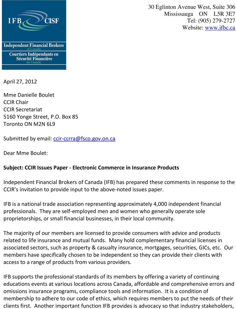 ca Dear Mme Boulet: Subject: CCIR Issues Paper - Electronic Commerce in Insurance Products Independent Financial Brokers of Canada (IFB) has prepared these comments in response to the CCIR s