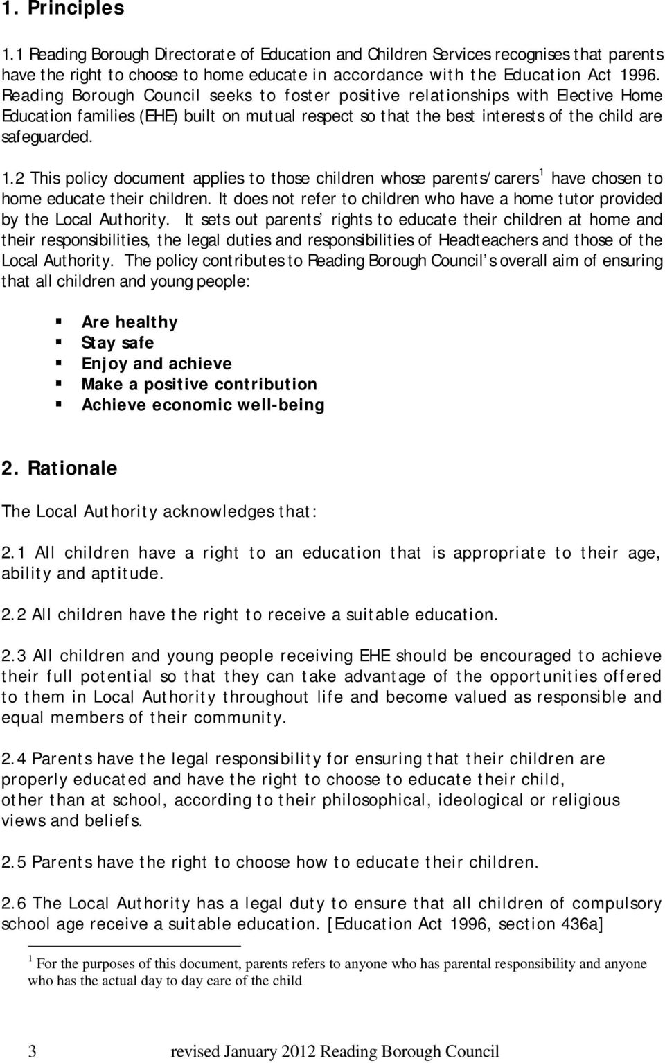 2 This policy document applies to those children whose parents/carers 1 have chosen to home educate their children. It does not refer to children who have a home tutor provided by the Local Authority.