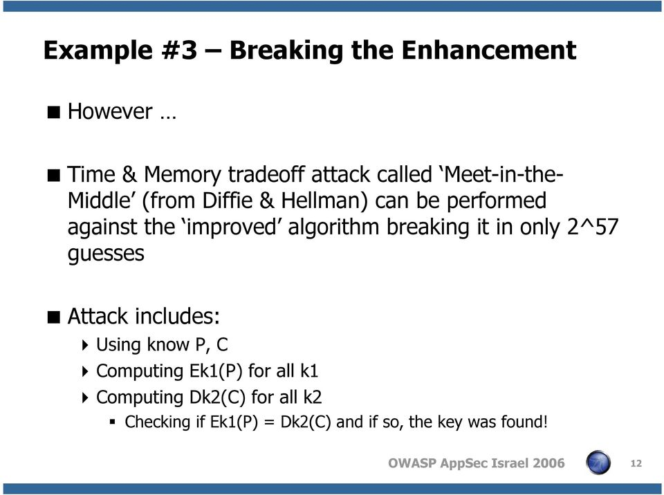 algorithm breaking it in only 2^57 guesses Attack includes: Using know P, C Computing