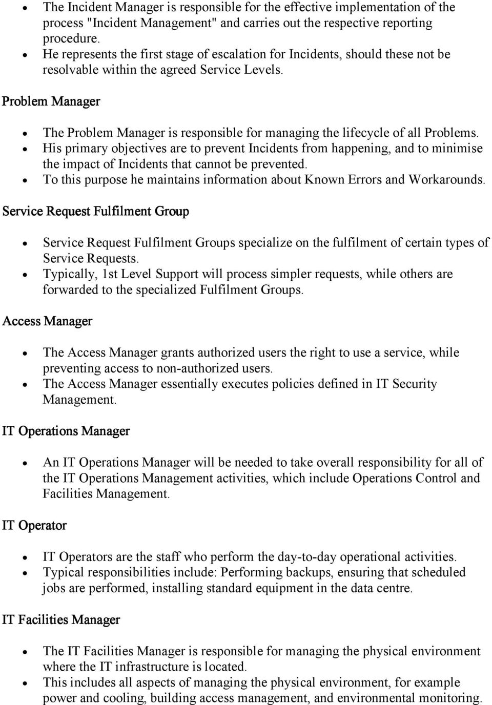 Problem Manager The Problem Manager is responsible for managing the lifecycle of all Problems.