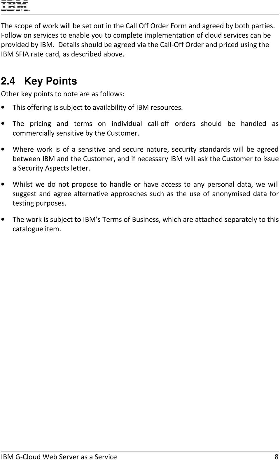 4 Key Points Other key points to note are as follows: This offering is subject to availability of IBM resources.