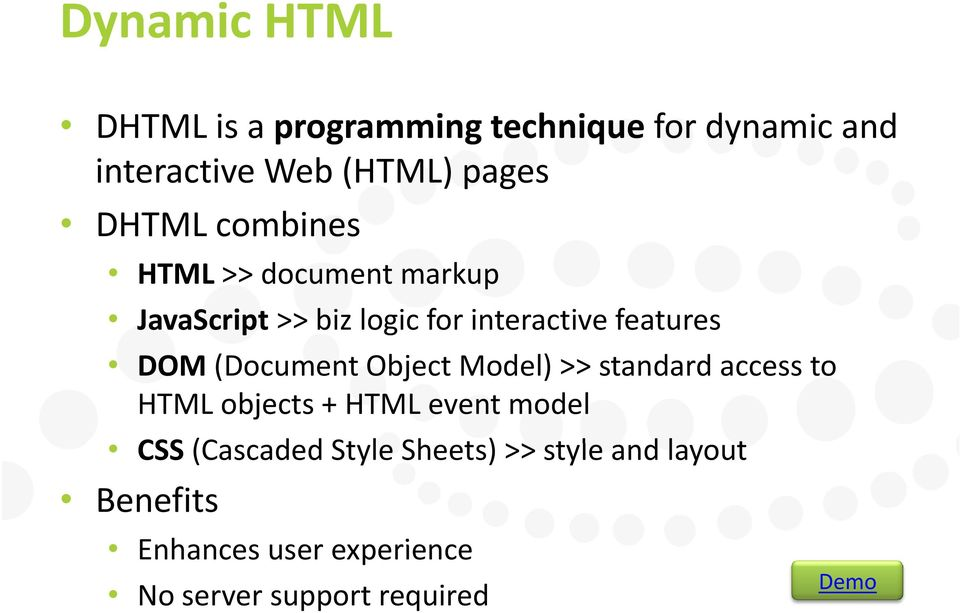 (Document Object Model) >> standard access to HTML objects + HTML event model CSS (Cascaded d