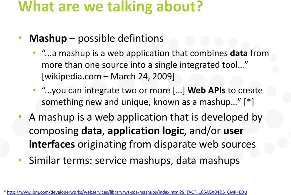 ..you can integrate two or more [ ] Web APIs to create something new and unique, known as a mashup [*] A mashup is a web application that is