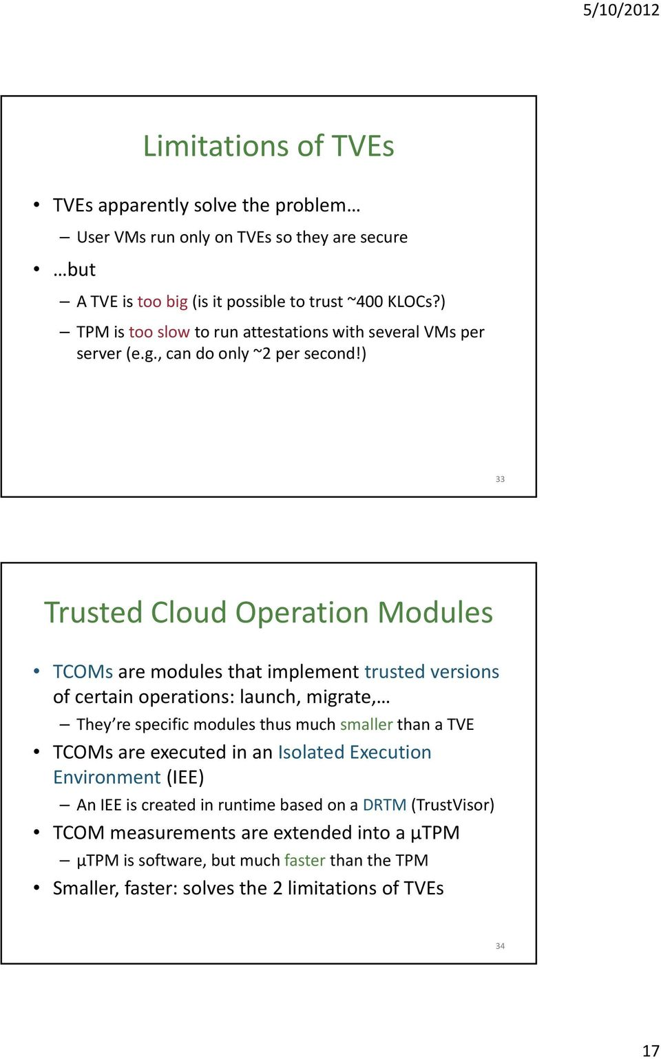) 33 Trusted Cloud Operation Modules TCOMs are modules that implement trusted versions ofcertain operations: launch, migrate, They re specific modules thus much smaller than a