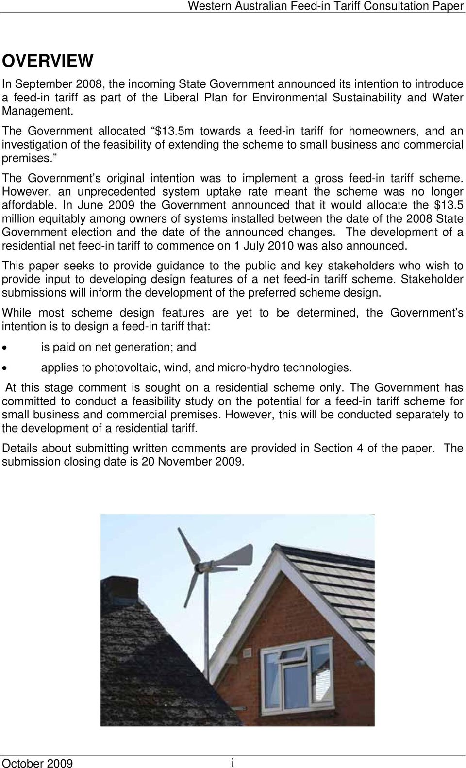 The Government s original intention was to implement a gross feed-in tariff scheme. However, an unprecedented system uptake rate meant the scheme was no longer affordable.