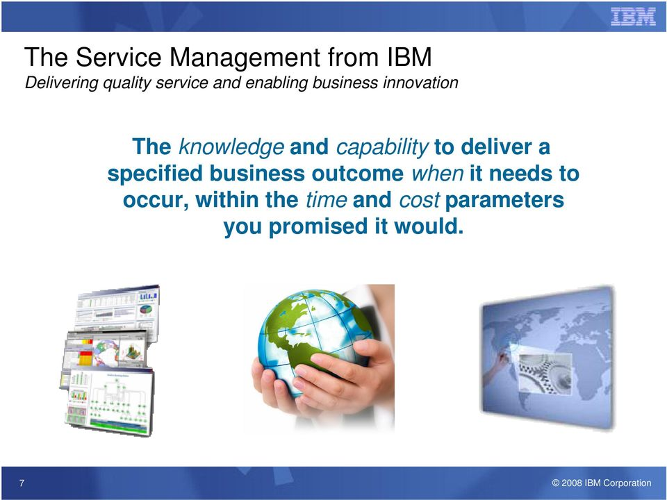 to deliver a specified business outcome when it needs to