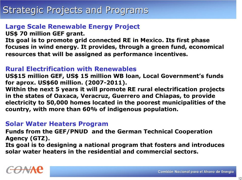Rural Electrification with Renewables US$15 million GEF, US$ 15 million WB loan, Local Government s funds for aprox. US$60 million. (2007-2011).