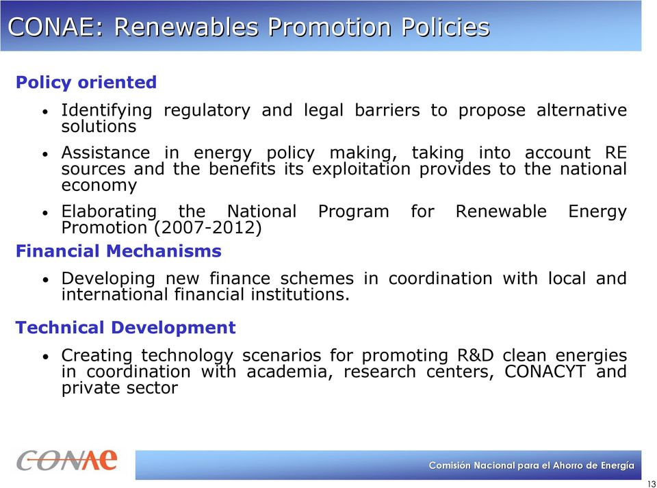 Renewable Energy Promotion (2007-2012) Financial Mechanisms Developing new finance schemes in coordination with local and international financial