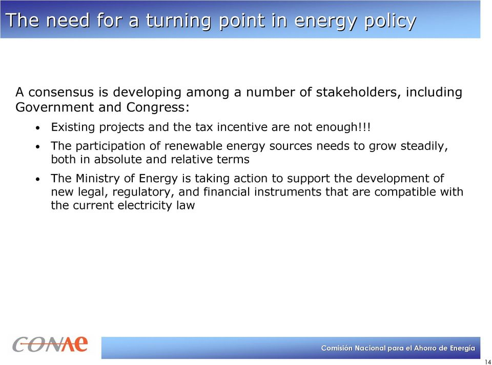 !! The participation of renewable energy sources needs to grow steadily, both in absolute and relative terms The