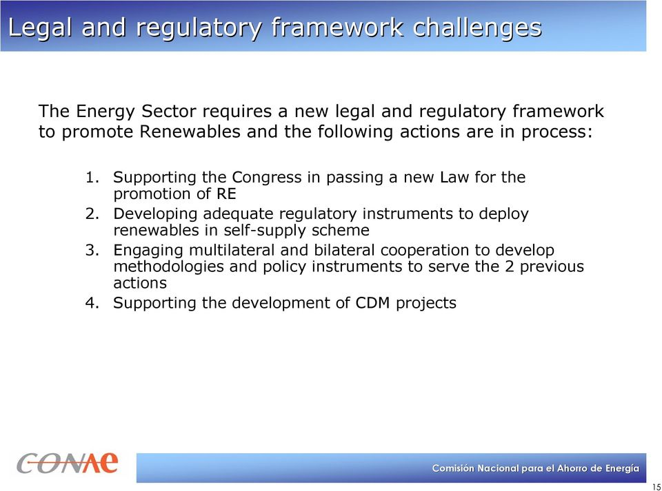Developing adequate regulatory instruments to deploy renewables in self-supply scheme 3.