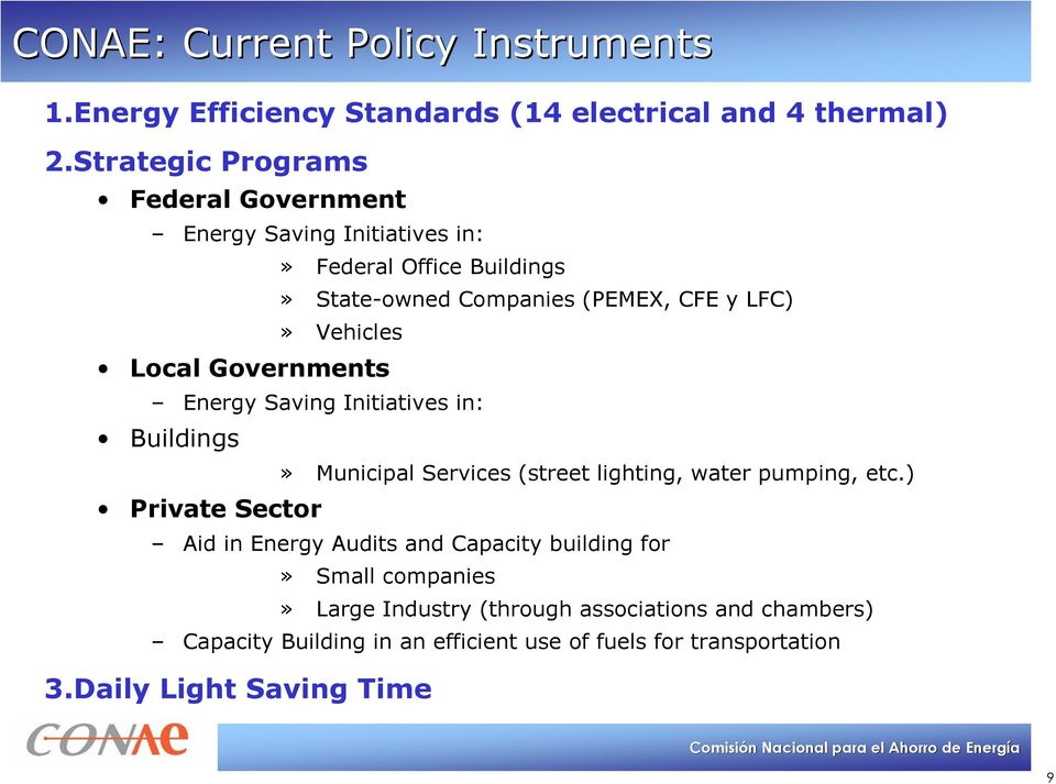 Local Governments Energy Saving Initiatives in: Buildings Private Sector» Municipal Services (street lighting, water pumping, etc.