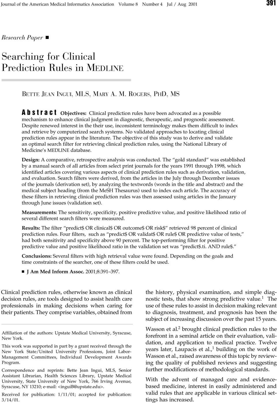 S, MARY A. M. ROGERS, PHD, MS Abstract Objectives: Clinical prediction rules have been advocated as a possible mechanism to enhance clinical judgment in diagnostic, therapeutic, and prognostic assessment.