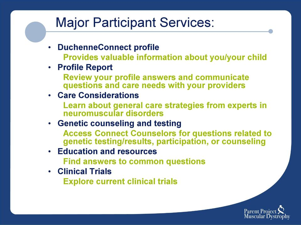 from experts in neuromuscular disorders Genetic counseling and testing Access Connect Counselors for questions related to genetic
